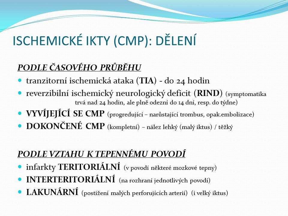 ISCHEMICKÉ IKTY (CMP): DĚLENÍ PODLE ČASOVÉHO PRŮBĚHU tranzitorní ischemická ataka (TIA) - do 24 hodin reverzibilní ischemický neurologický deficit (RI