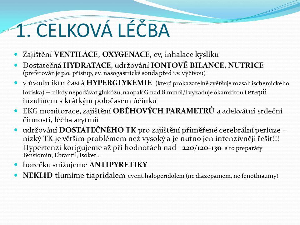 1. CELKOVÁ LÉČBA Zajištění VENTILACE, OXYGENACE, ev, inhalace kyslíku Dostatečná HYDRATACE, udržování IONTOVÉ BILANCE, NUTRICE (preferován je p.o. pří