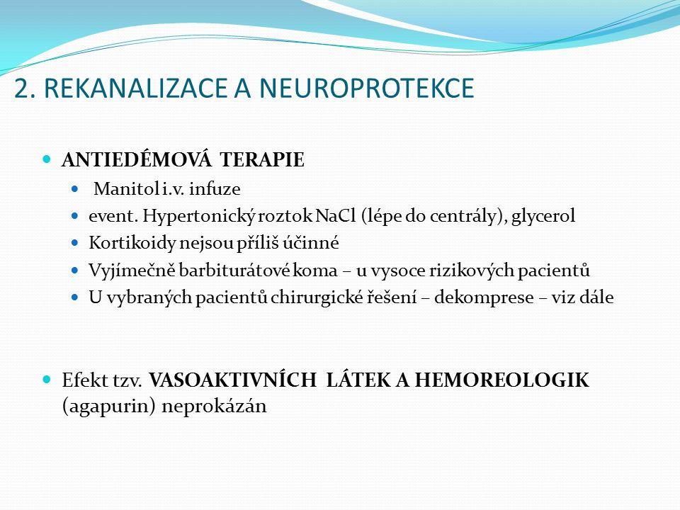 2. REKANALIZACE A NEUROPROTEKCE ANTIEDÉMOVÁ TERAPIE Manitol i.v. infuze event. Hypertonický roztok NaCl (lépe do centrály), glycerol Kortikoidy nejsou