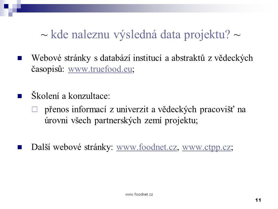 11 www.foodnet.cz ~ kde naleznu výsledná data projektu? ~ Webové stránky s databází institucí a abstraktů z vědeckých časopisů: www.truefood.eu;www.tr