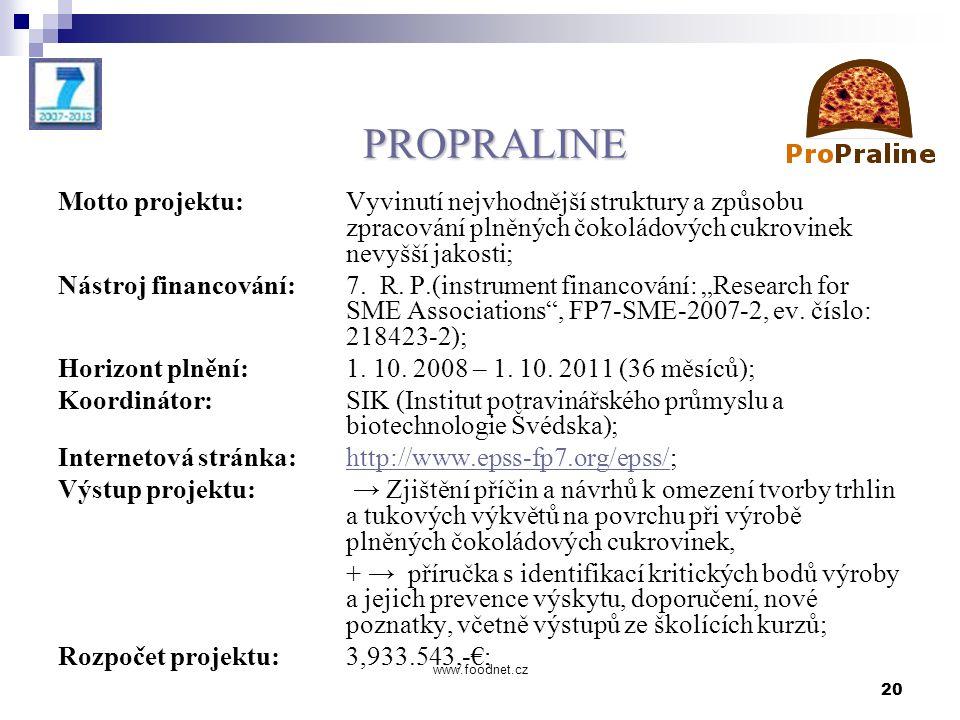 20 www.foodnet.cz PROPRALINE Motto projektu: Vyvinutí nejvhodnější struktury a způsobu zpracování plněných čokoládových cukrovinek nevyšší jakosti; Nástroj financování:7.