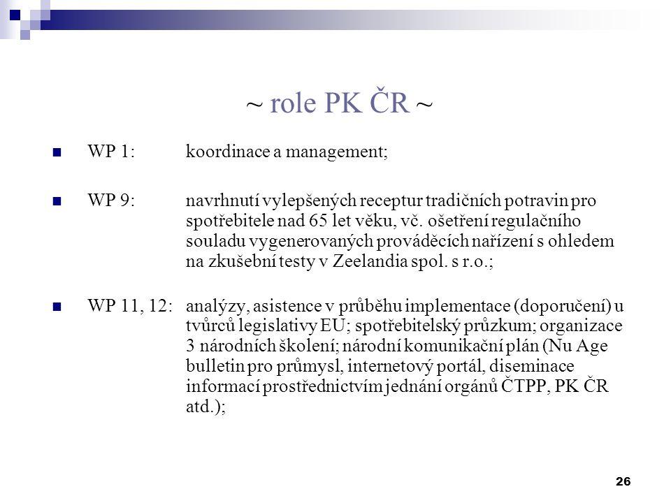 26 ~ role PK ČR ~ WP 1: koordinace a management; WP 9: navrhnutí vylepšených receptur tradičních potravin pro spotřebitele nad 65 let věku, vč. ošetře