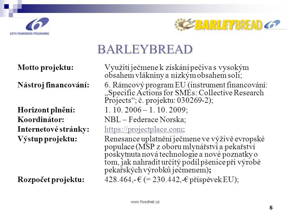 5 www.foodnet.cz BARLEYBREAD Motto projektu: Využití ječmene k získání pečiva s vysokým obsahem vlákniny a nízkým obsahem soli; Nástroj financování: 6.