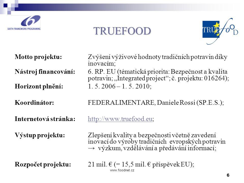 6 www.foodnet.cz TRUEFOOD Motto projektu: Zvýšení výživové hodnoty tradičních potravin díky inovacím; Nástroj financování: 6. RP. EU (tématická priori