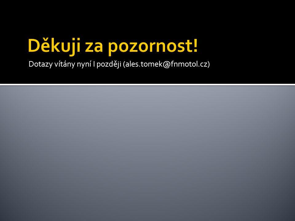 Dotazy vítány nyní I později (ales.tomek@fnmotol.cz)