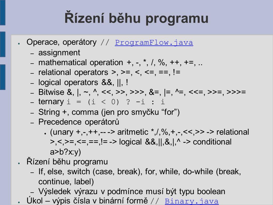 Řízení běhu programu ● Operace, operátory // ProgramFlow.javaProgramFlow.java – assignment – mathematical operation +, -, *, /, %, ++, +=,.. – relatio