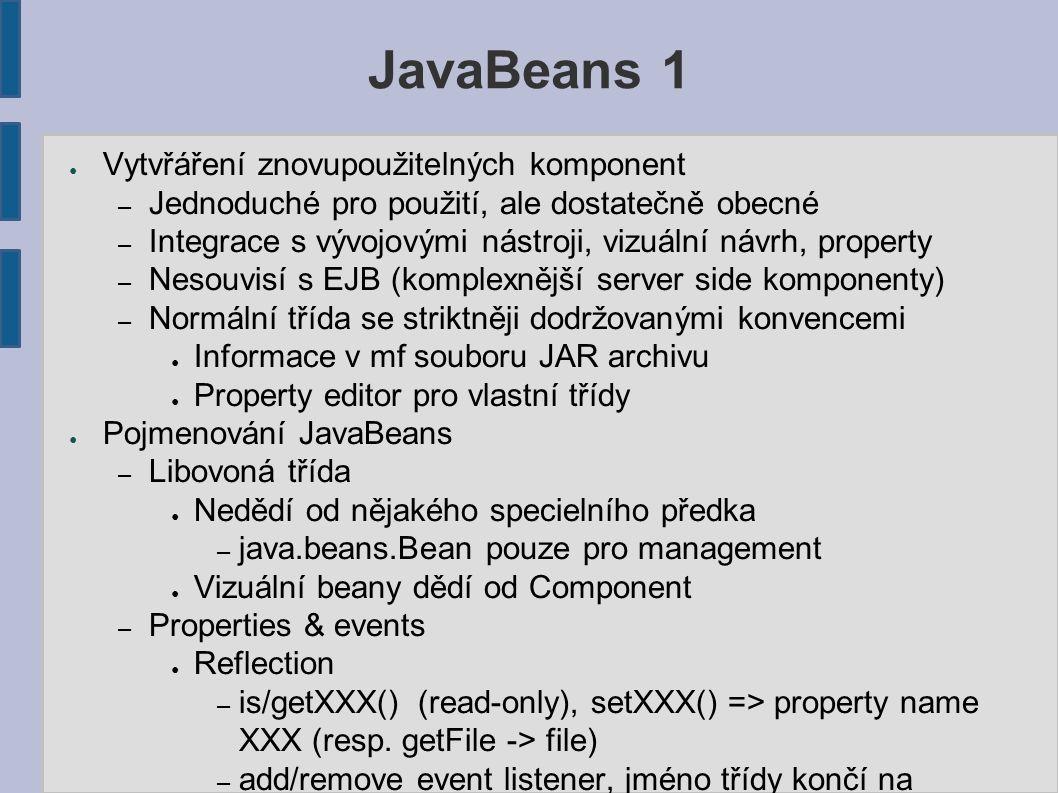 JavaBeans 1 ● Vytvřáření znovupoužitelných komponent – Jednoduché pro použití, ale dostatečně obecné – Integrace s vývojovými nástroji, vizuální návrh