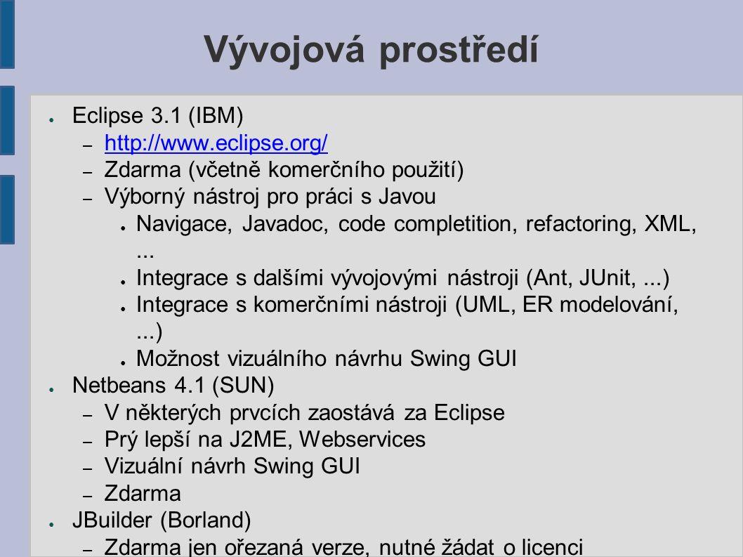 Vývojová prostředí ● Eclipse 3.1 (IBM) – http://www.eclipse.org/ http://www.eclipse.org/ – Zdarma (včetně komerčního použití) – Výborný nástroj pro pr