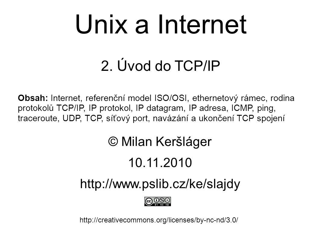 traceroute ● zobrazení cesty v síti ● využívá položky TTL v hlavičce IP datagramu – každý router snižuje TTL o 1 – program vyšle datagram s TTL=1 – první router sníží na nulu a pošle zpět ICMP zprávu – program vypíše IP adresu prvního routeru – program vyšle datagram s TTL=2 –...celý cyklus se opakuje, dokud není dosaženo cíle