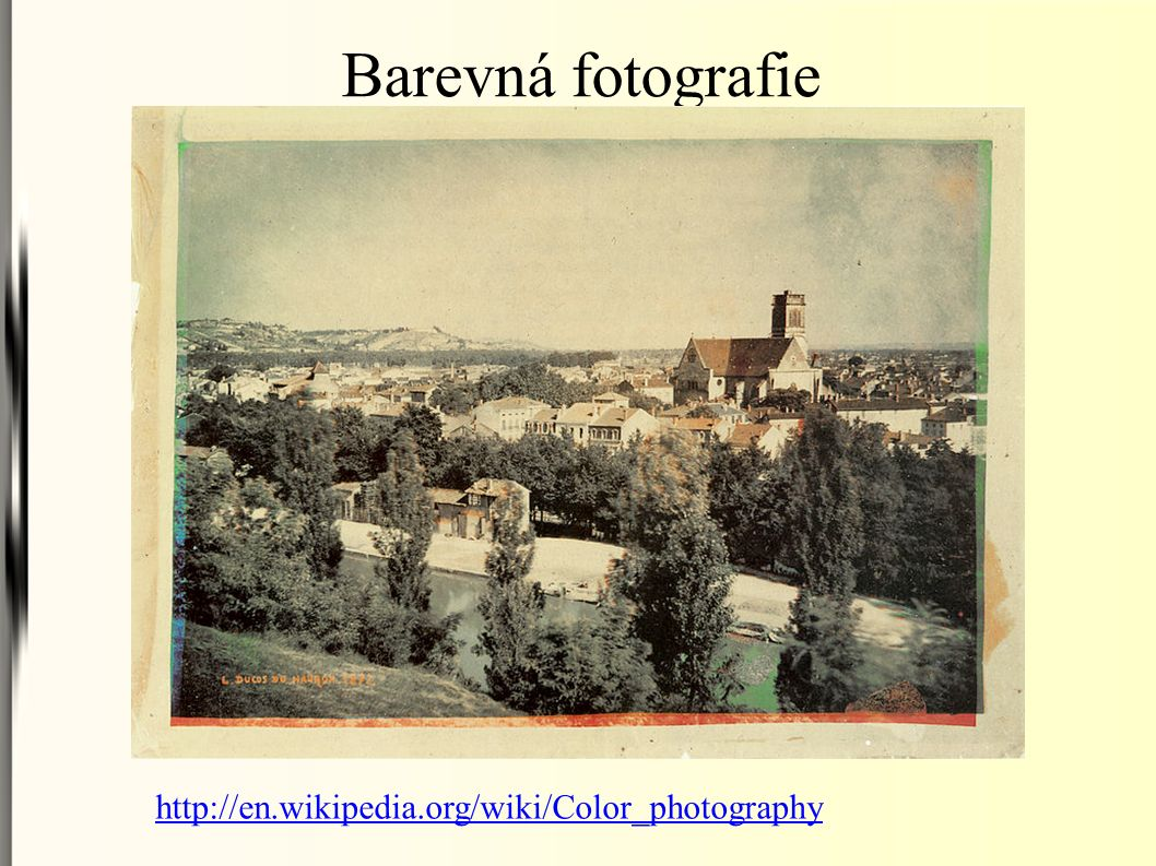 Barevná fotografie http://en.wikipedia.org/wiki/Color_photography