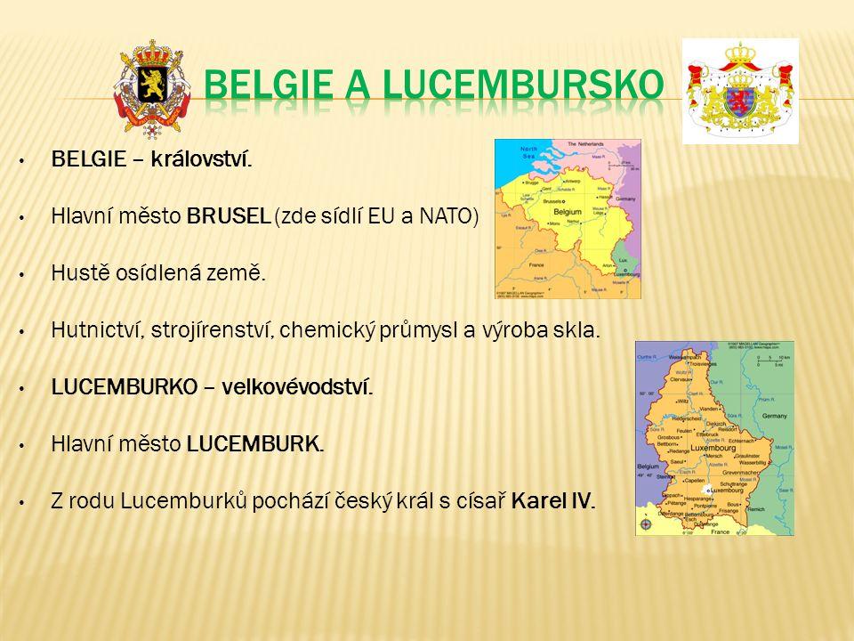BELGIE – království. Hlavní město BRUSEL (zde sídlí EU a NATO) Hustě osídlená země.
