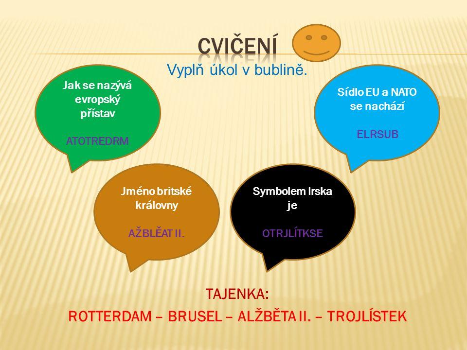Vyplň úkol v bublině. TAJENKA: ROTTERDAM – BRUSEL – ALŽBĚTA II.