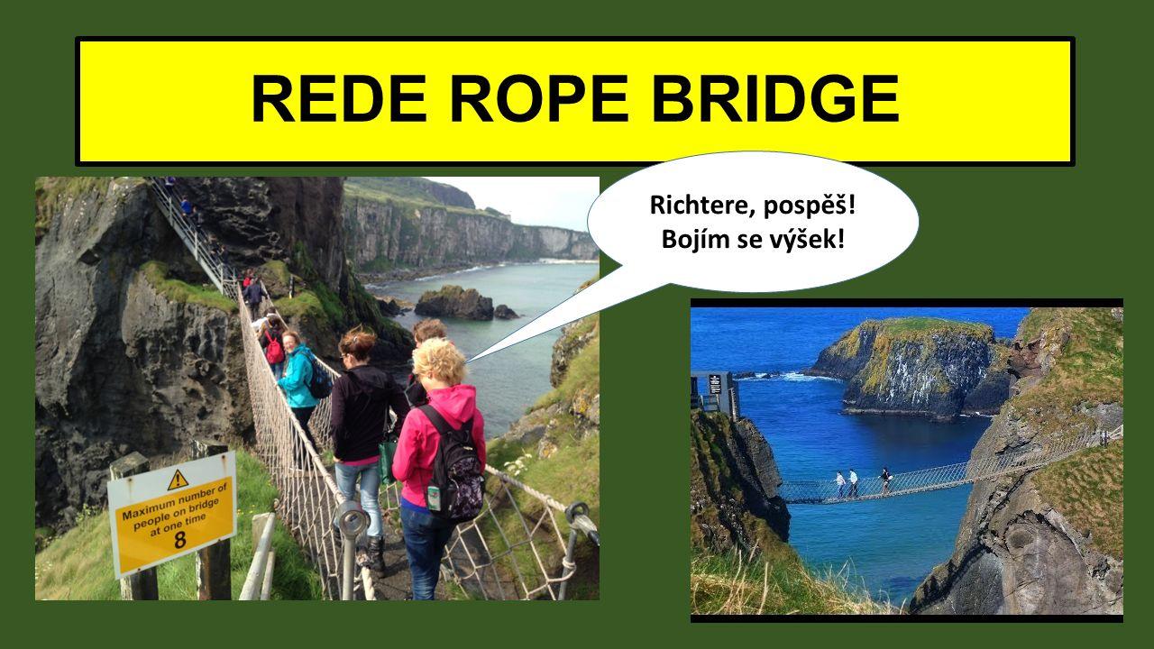 REDE ROPE BRIDGE Richtere, pospěš! Bojím se výšek!