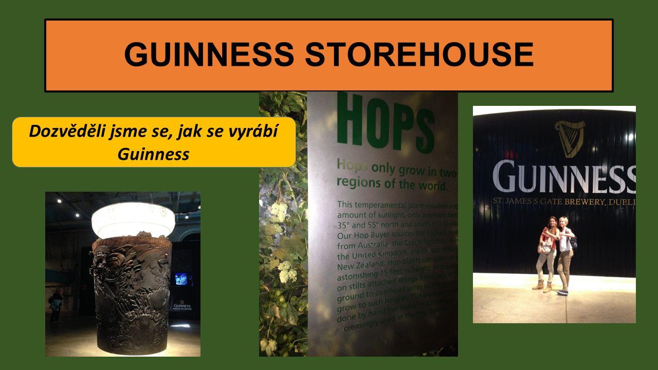 GUINNESS STOREHOUSE Dozvěděli jsme se, jak se vyrábí Guinness
