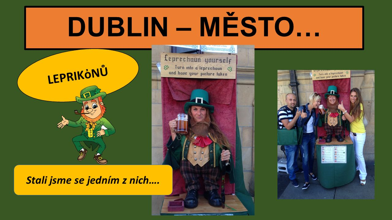 DUBLIN – MĚSTO… LEPRIKὀNŮ Stali jsme se jedním z nich….