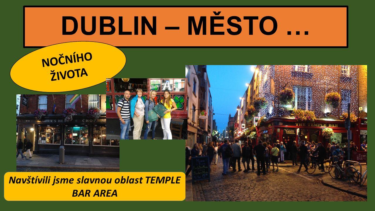 DUBLIN – MĚSTO … NOČNÍHO ŽIVOTA Navštívili jsme slavnou oblast TEMPLE BAR AREA
