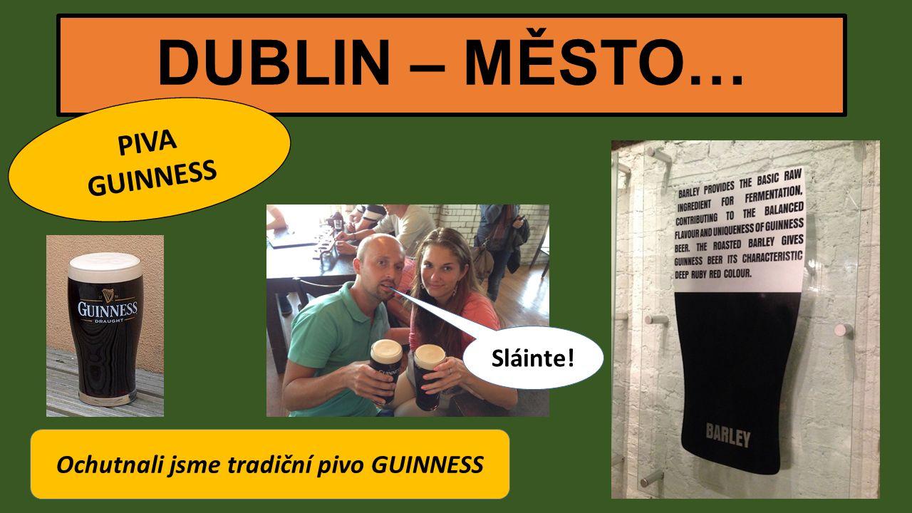 DUBLIN – MĚSTO… PIVA GUINNESS Ochutnali jsme tradiční pivo GUINNESS Sláinte!