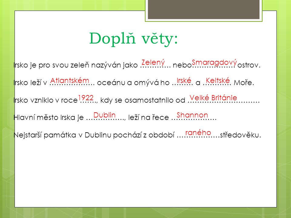 Doplň věty: Irsko je pro svou zeleň nazýván jako ………….