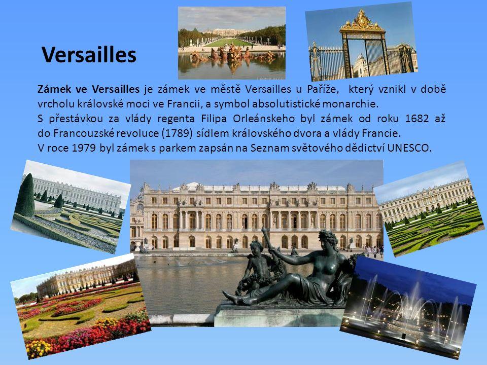 Versailles Zámek ve Versailles je zámek ve městě Versailles u Paříže, který vznikl v době vrcholu královské moci ve Francii, a symbol absolutistické monarchie.
