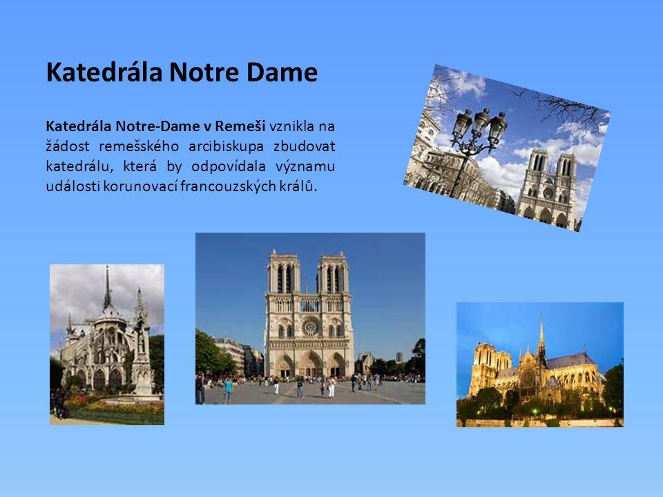Katedrála Notre Dame Katedrála Notre-Dame v Remeši vznikla na žádost remešského arcibiskupa zbudovat katedrálu, která by odpovídala významu události korunovací francouzských králů.