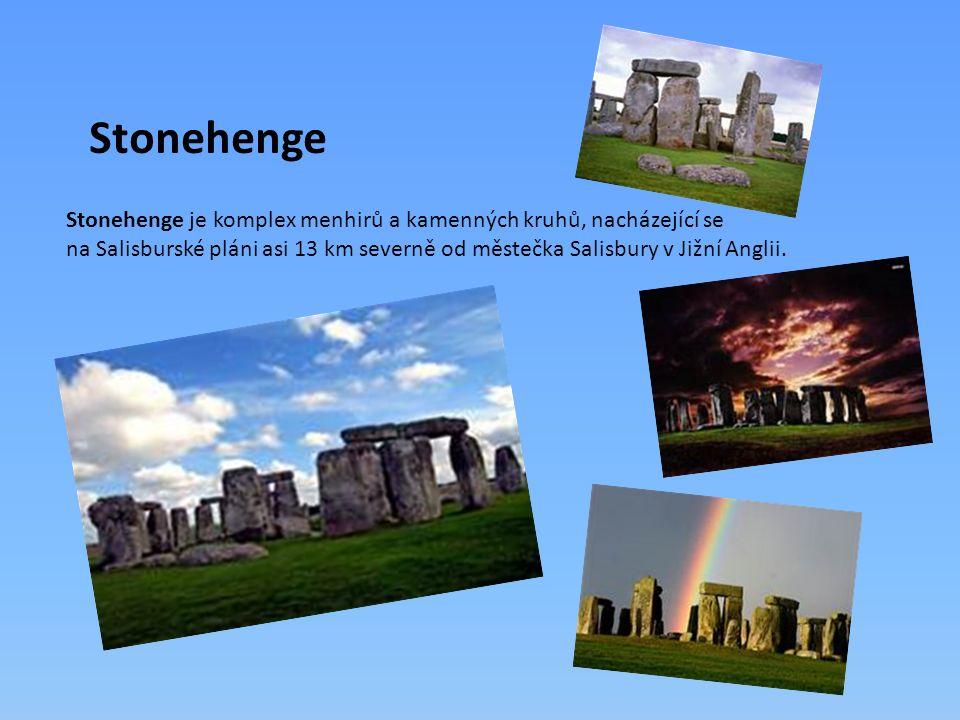 Stonehenge Stonehenge je komplex menhirů a kamenných kruhů, nacházející se na Salisburské pláni asi 13 km severně od městečka Salisbury v Jižní Anglii