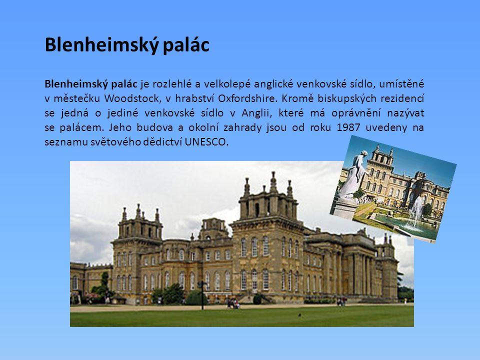 Blenheimský palác Blenheimský palác je rozlehlé a velkolepé anglické venkovské sídlo, umístěné v městečku Woodstock, v hrabství Oxfordshire. Kromě bis
