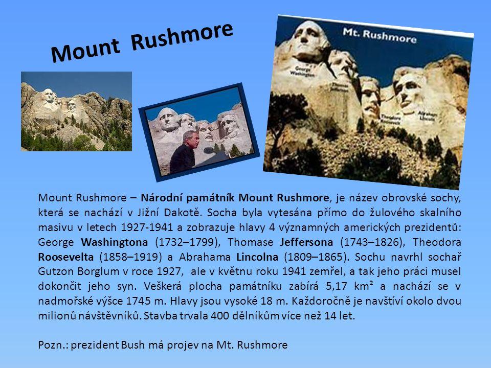 Mount Rushmore Mount Rushmore – Národní památník Mount Rushmore, je název obrovské sochy, která se nachází v Jižní Dakotě. Socha byla vytesána přímo d