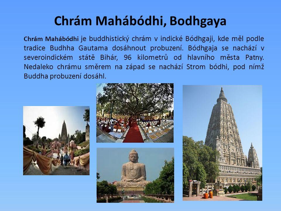 Chrám Mahábódhi, Bodhgaya Chrám Mahábódhi je buddhistický chrám v indické Bódhgaji, kde měl podle tradice Budhha Gautama dosáhnout probuzení. Bódhgaja