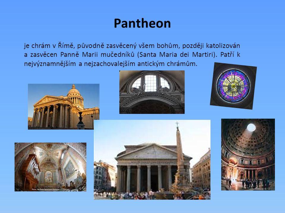 Pantheon je chrám v Římě, původně zasvěcený všem bohům, později katolizován a zasvěcen Panně Marii mučedníků (Santa Maria dei Martiri).
