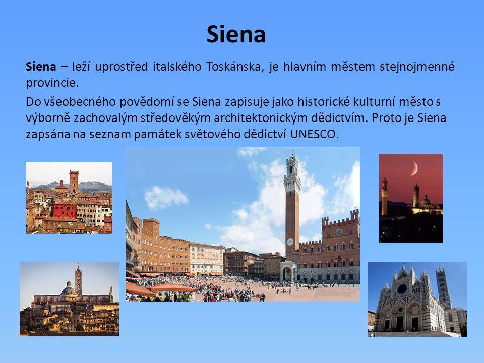 Siena Siena – leží uprostřed italského Toskánska, je hlavním městem stejnojmenné provincie. Do všeobecného povědomí se Siena zapisuje jako historické