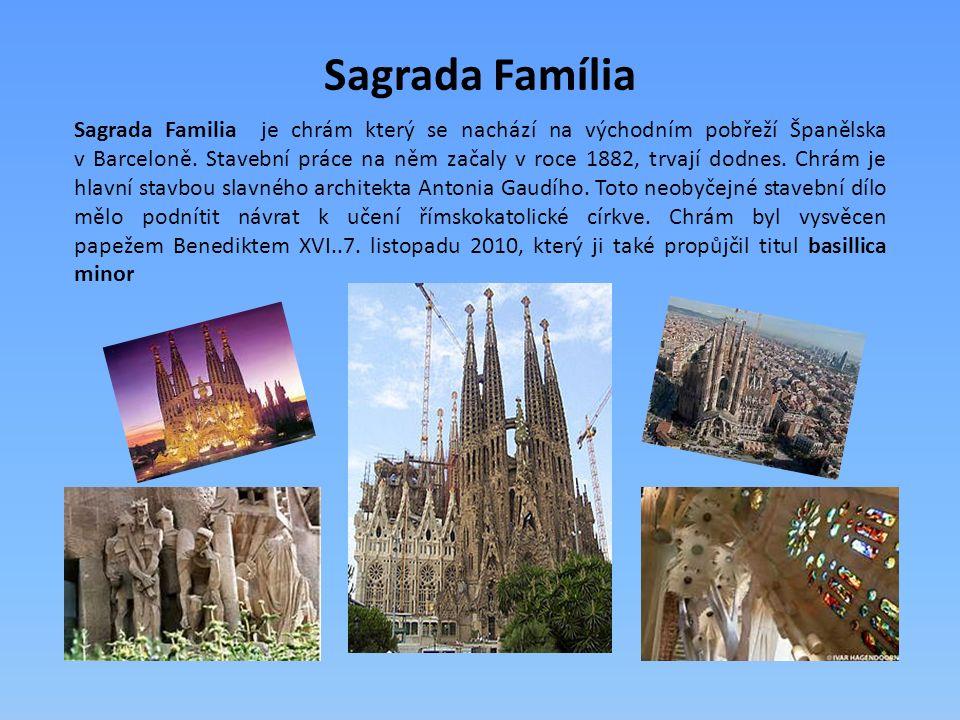 Sagrada Família Sagrada Familia je chrám který se nachází na východním pobřeží Španělska v Barceloně. Stavební práce na něm začaly v roce 1882, trvají