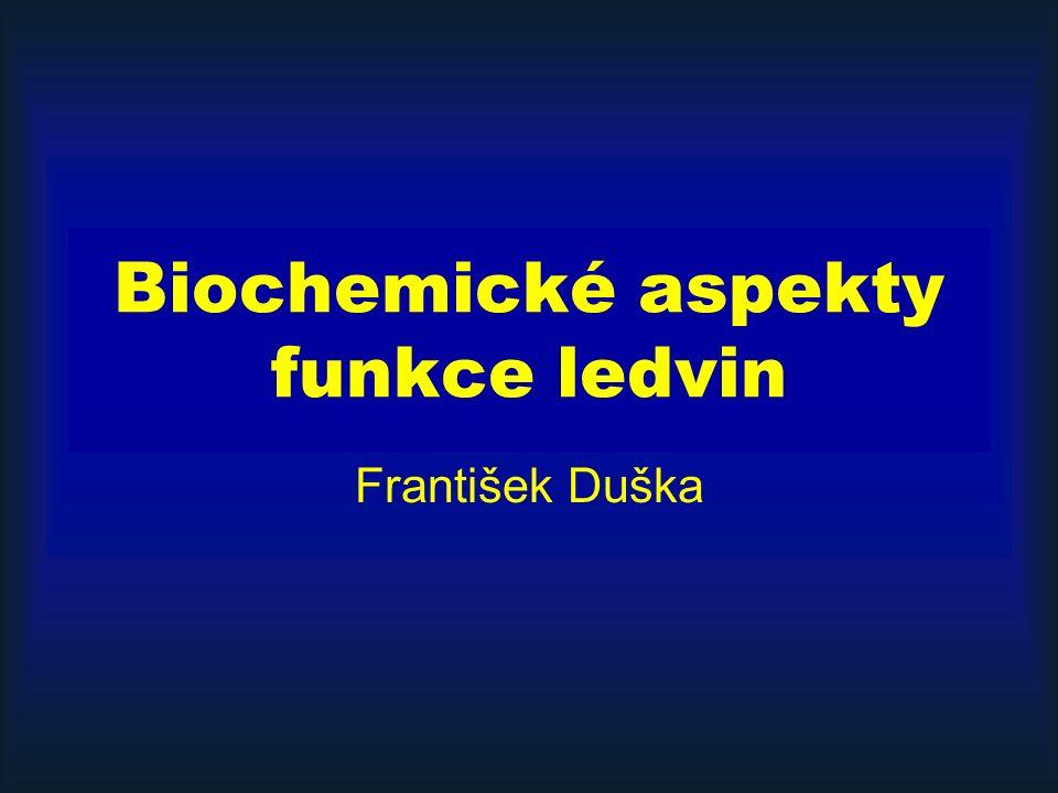 Biochemické aspekty funkce ledvin František Duška