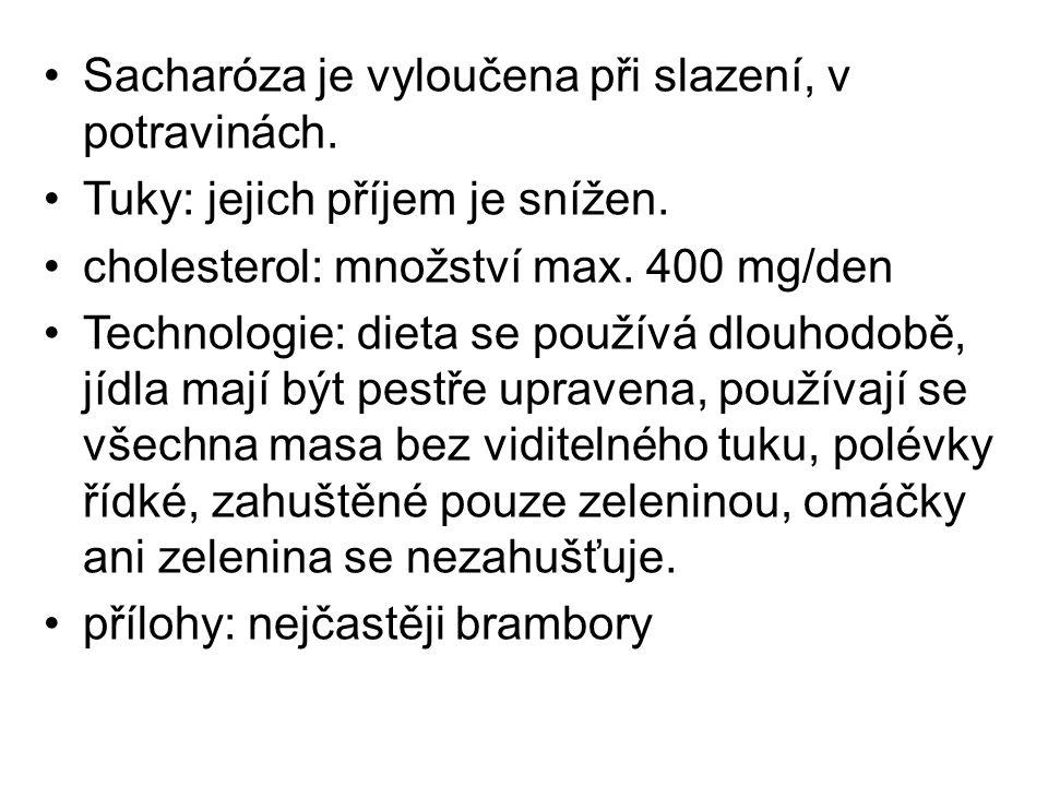 Sacharóza je vyloučena při slazení, v potravinách. Tuky: jejich příjem je snížen. cholesterol: množství max. 400 mg/den Technologie: dieta se používá