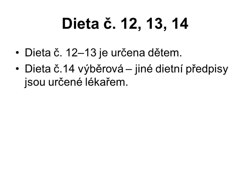 Dieta č. 12, 13, 14 Dieta č. 12–13 je určena dětem. Dieta č.14 výběrová – jiné dietní předpisy jsou určené lékařem.