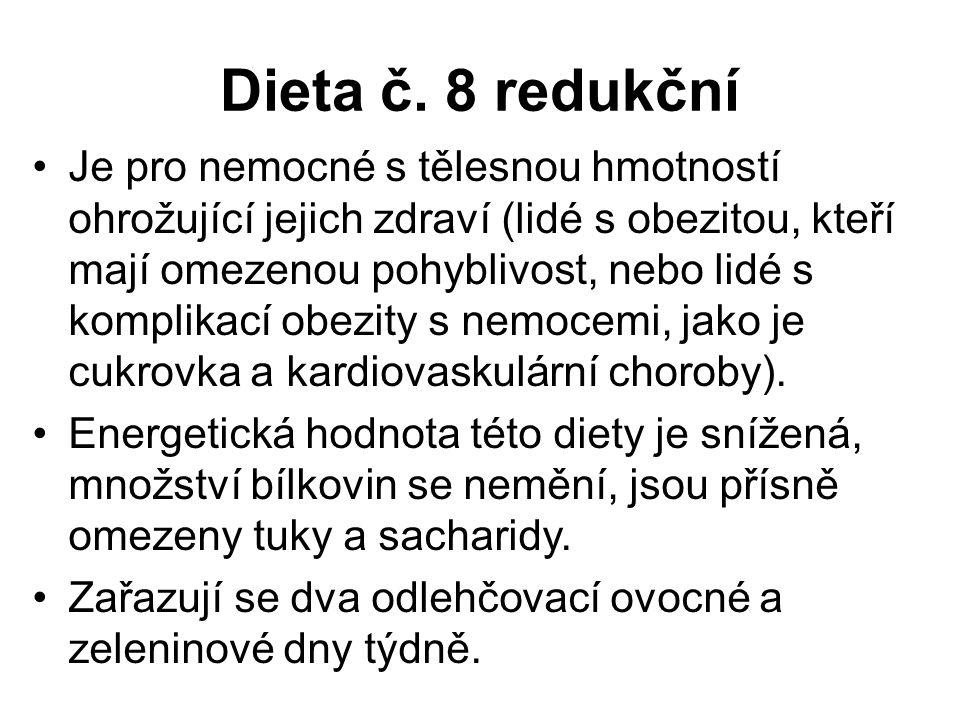 Dieta č. 8 redukční Je pro nemocné s tělesnou hmotností ohrožující jejich zdraví (lidé s obezitou, kteří mají omezenou pohyblivost, nebo lidé s kompli