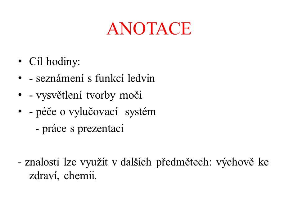 ANOTACE Cíl hodiny: - seznámení s funkcí ledvin - vysvětlení tvorby moči - péče o vylučovací systém - práce s prezentací - znalosti lze využít v další