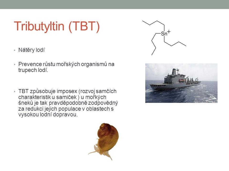Tributyltin (TBT) Nátěry lodí Prevence růstu mořských organismů na trupech lodí. TBT způsobuje imposex (rozvoj samčích charakteristik u samiček ) u mo