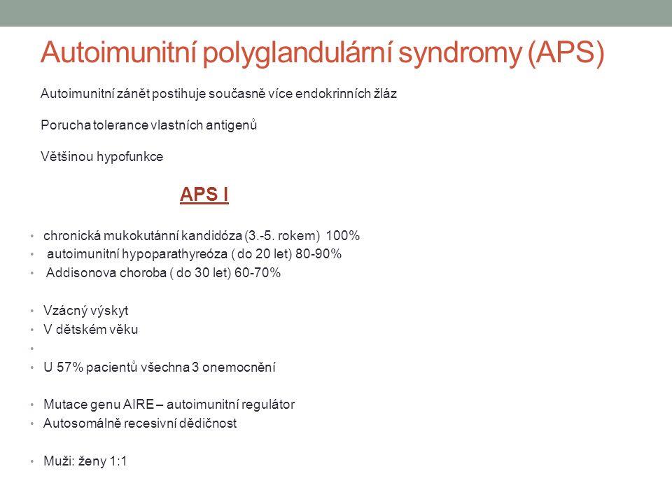 Autoimunitní polyglandulární syndromy (APS) APS I chronická mukokutánní kandidóza (3.-5. rokem) 100% autoimunitní hypoparathyreóza ( do 20 let) 80-90%