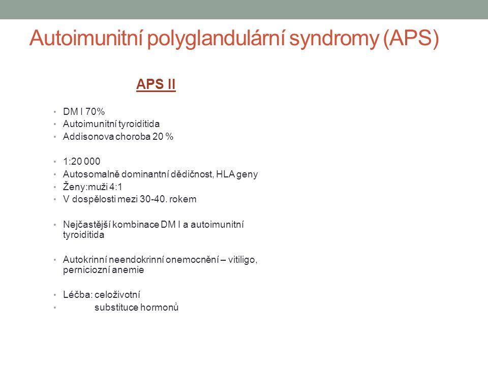 APS II DM I 70% Autoimunitní tyroiditida Addisonova choroba 20 % 1:20 000 Autosomalně dominantní dědičnost, HLA geny Ženy:muži 4:1 V dospělosti mezi 3