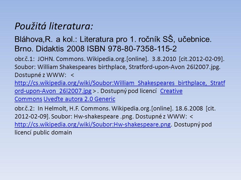 Použitá literatura: Bláhova,R. a kol.: Literatura pro 1. ročník SŠ, učebnice. Brno. Didaktis 2008 ISBN 978-80-7358-115-2 obr.č.1: JOHN. Commons. Wikip