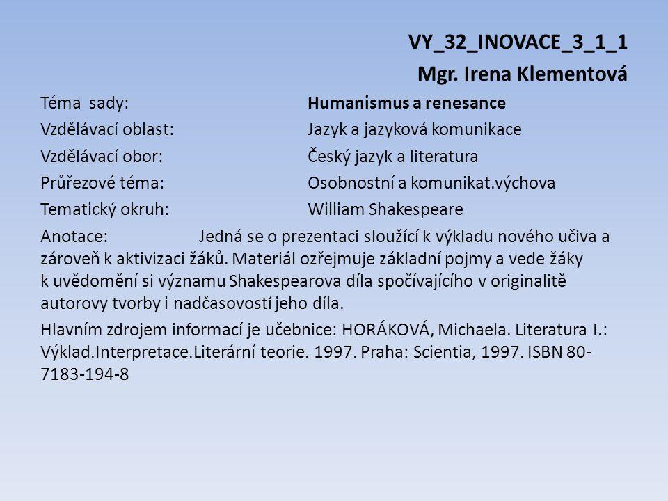 VY_32_INOVACE_3_1_1 Mgr. Irena Klementová Téma sady: Humanismus a renesance Vzdělávací oblast: Jazyk a jazyková komunikace Vzdělávací obor:Český jazyk