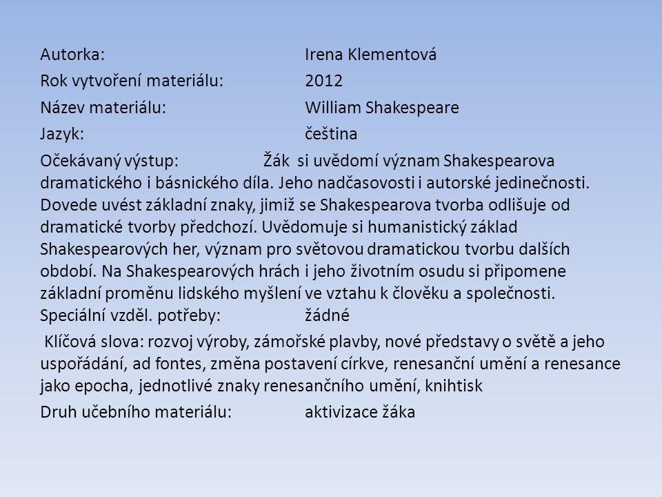 Autorka:Irena Klementová Rok vytvoření materiálu: 2012 Název materiálu: William Shakespeare Jazyk:čeština Očekávaný výstup: Žák si uvědomí význam Shak