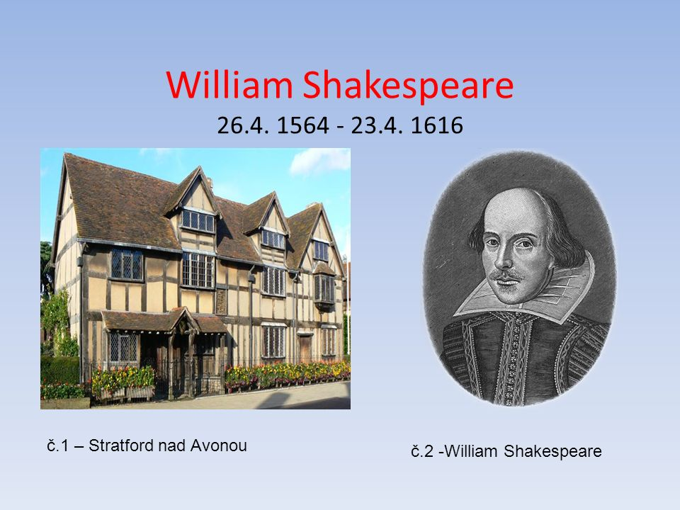 William Shakespeare 26.4. 1564 - 23.4. 1616 č.1 – Stratford nad Avonou č.2 -William Shakespeare