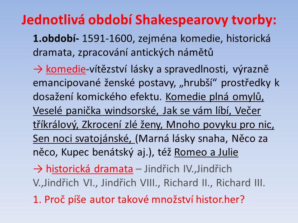 Jednotlivá období Shakespearovy tvorby: 1.období- 1591-1600, zejména komedie, historická dramata, zpracování antických námětů → komedie-vítězství lásk
