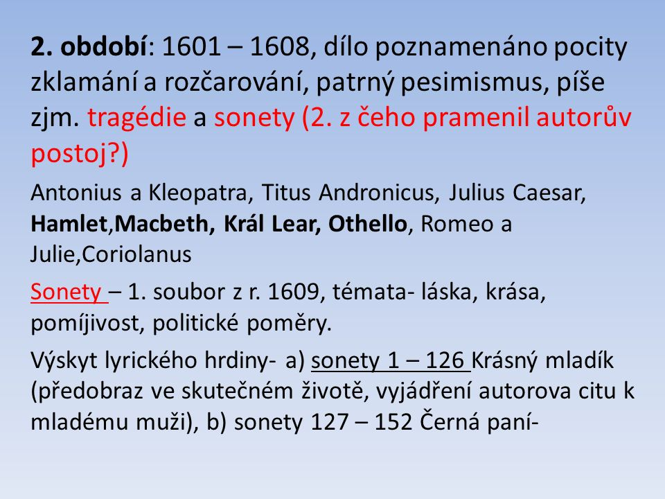 b) sonety 127 – 152 Černá paní- vylíčen milostný vztah,velmi otevřené ztvárnění vztahu.