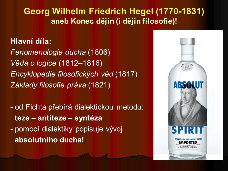 Georg Wilhelm Friedrich Hegel (1770-1831) aneb Konec dějin (i dějin filosofie)! Hlavní díla: Fenomenologie ducha (1806) Věda o logice (1812–1816) Ency