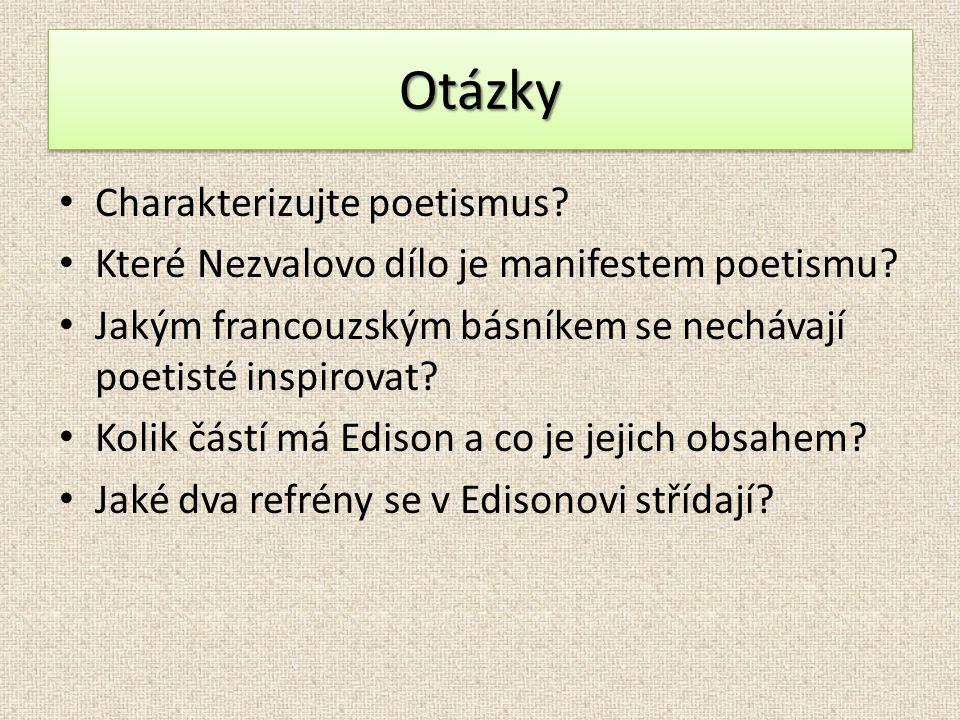 Charakterizujte poetismus? Které Nezvalovo dílo je manifestem poetismu? Jakým francouzským básníkem se nechávají poetisté inspirovat? Kolik částí má E