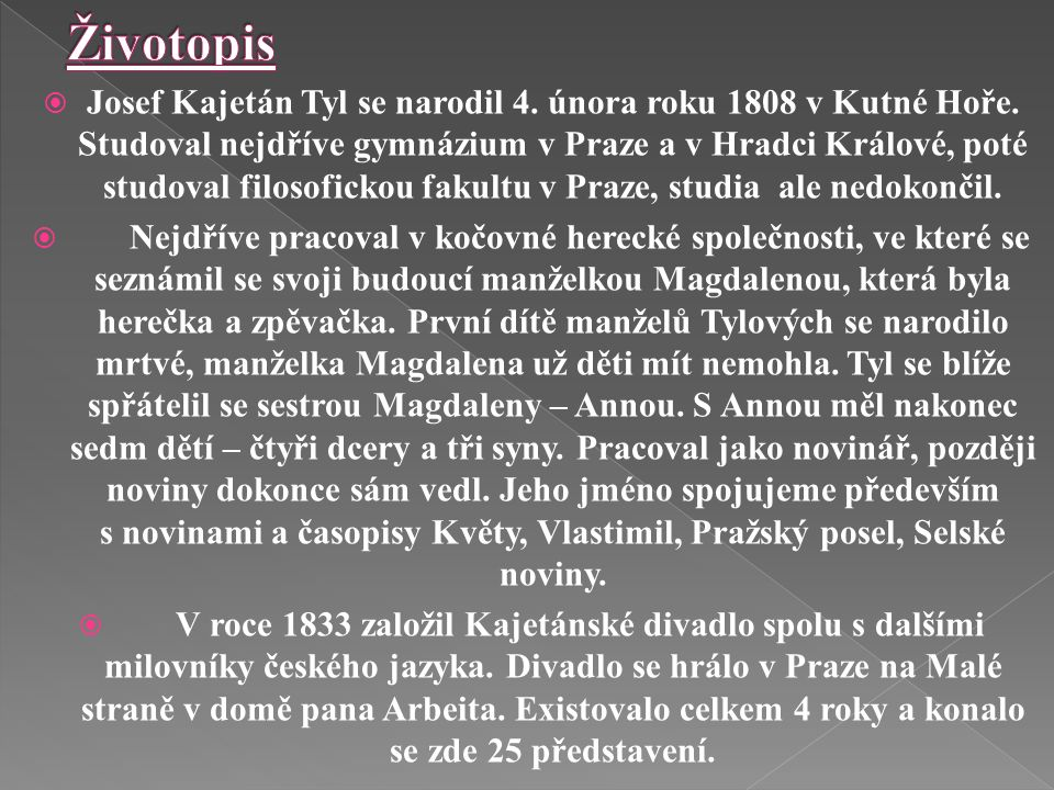 .  Nar. 4. února 1808 v Kutné Hoře  Zemřel 11. července 1856 v Plzni  český dramatik, novinář a spisovatel Josef Kajetán Tyl