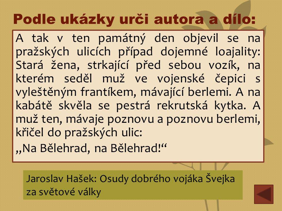 Podle ukázky urči autora a dílo: A tak v ten památný den objevil se na pražských ulicích případ dojemné loajality: Stará žena, strkající před sebou vo