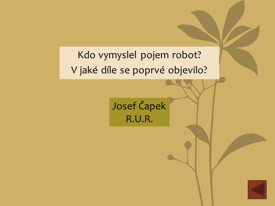 Kdo vymyslel pojem robot? V jaké díle se poprvé objevilo? Josef Čapek R.U.R.
